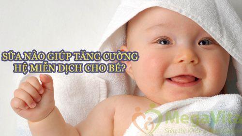 Sữa nào tăng cường hệ miễn dịch cho bé?